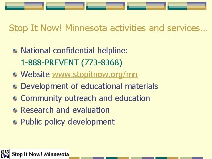 Stop It Now! Minnesota activities and services… National confidential helpline: 1 -888 -PREVENT (773