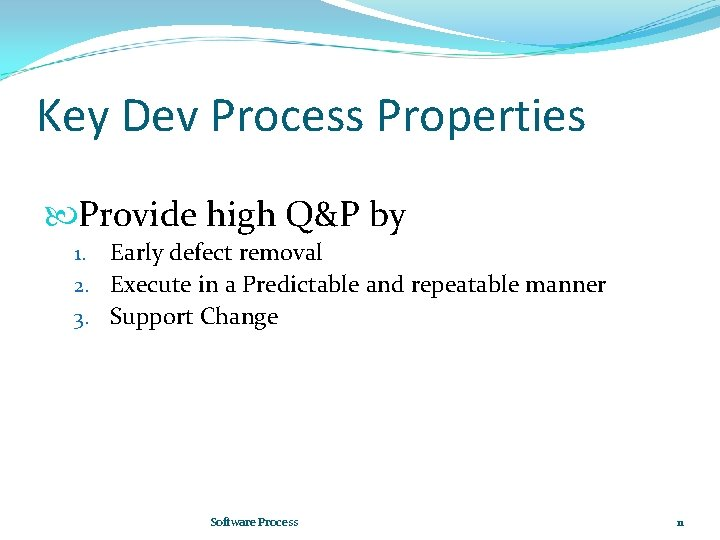 Key Dev Process Properties Provide high Q&P by Early defect removal 2. Execute in