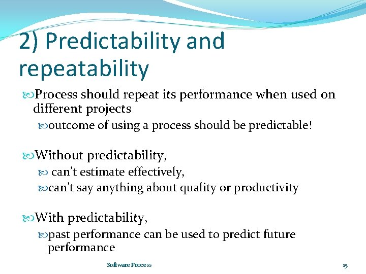 2) Predictability and repeatability Process should repeat its performance when used on different projects