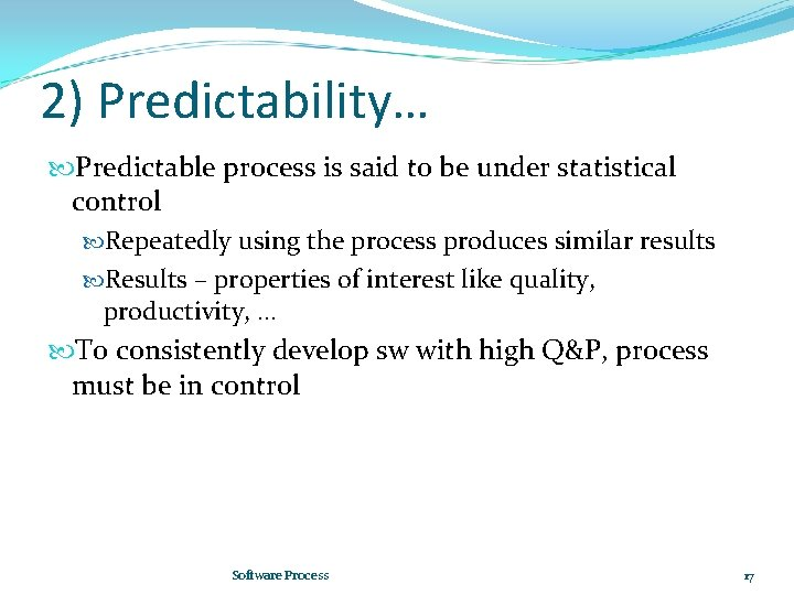2) Predictability… Predictable process is said to be under statistical control Repeatedly using the