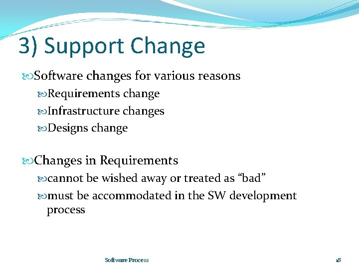 3) Support Change Software changes for various reasons Requirements change Infrastructure changes Designs change