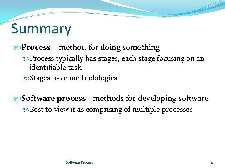 Summary Process – method for doing something Process typically has stages, each stage focusing