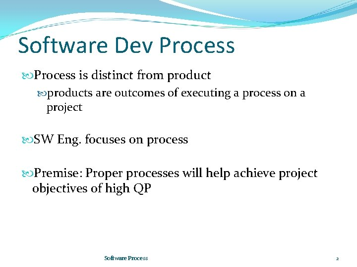 Software Dev Process is distinct from products are outcomes of executing a process on