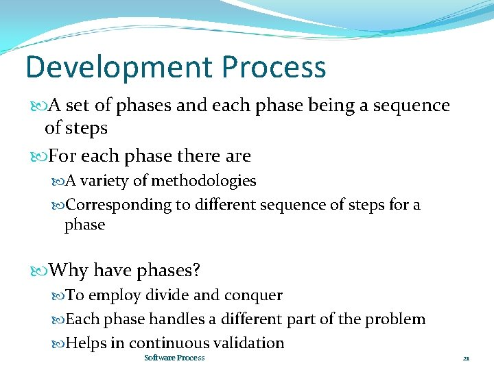 Development Process A set of phases and each phase being a sequence of steps