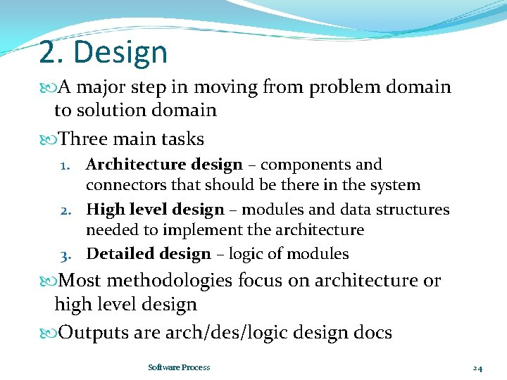2. Design A major step in moving from problem domain to solution domain Three
