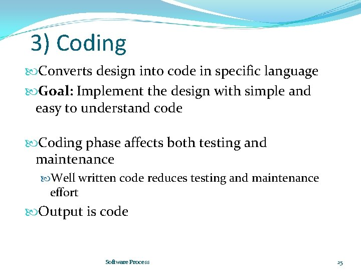 3) Coding Converts design into code in specific language Goal: Implement the design with