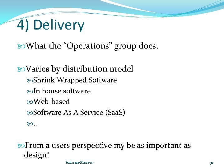 """4) Delivery What the """"Operations"""" group does. Varies by distribution model Shrink Wrapped Software"""