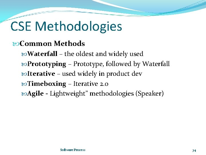 CSE Methodologies Common Methods Waterfall – the oldest and widely used Prototyping – Prototype,