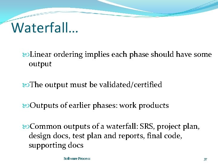 Waterfall… Linear ordering implies each phase should have some output The output must be