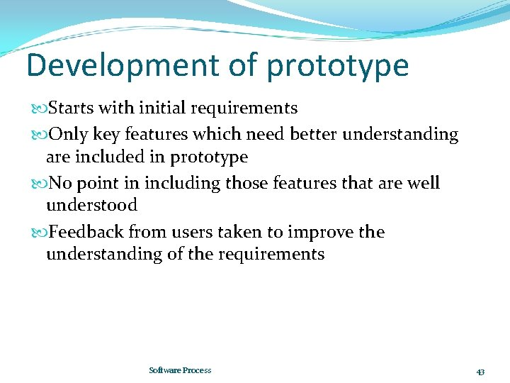 Development of prototype Starts with initial requirements Only key features which need better understanding