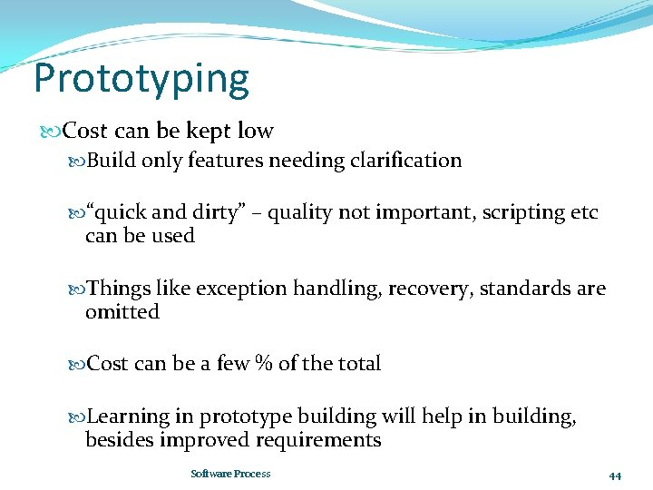 """Prototyping Cost can be kept low Build only features needing clarification """"quick and dirty"""""""