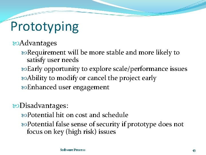 Prototyping Advantages Requirement will be more stable and more likely to satisfy user needs