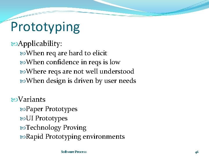 Prototyping Applicability: When req are hard to elicit When confidence in reqs is low