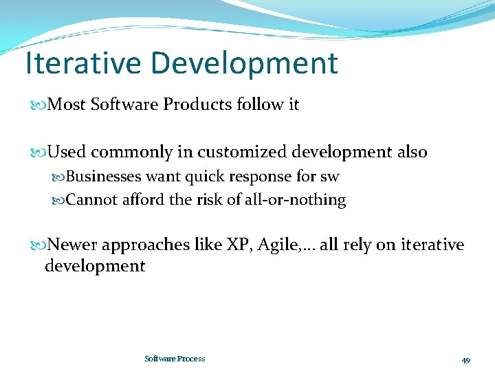 Iterative Development Most Software Products follow it Used commonly in customized development also Businesses