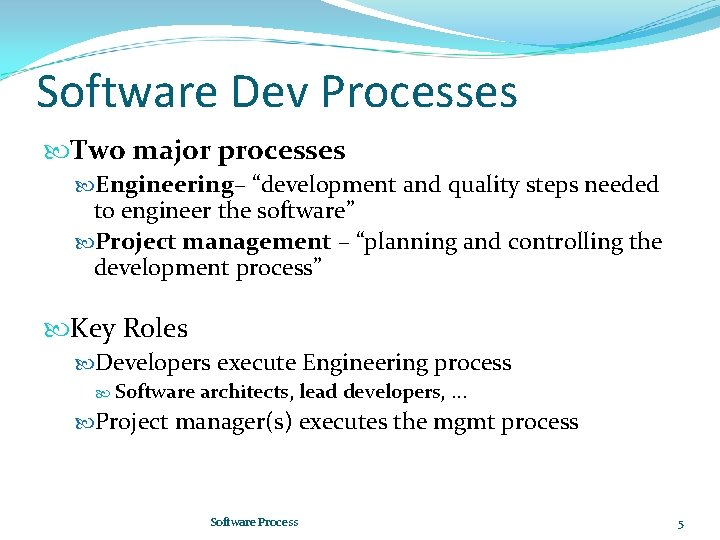 """Software Dev Processes Two major processes Engineering– """"development and quality steps needed to engineer"""
