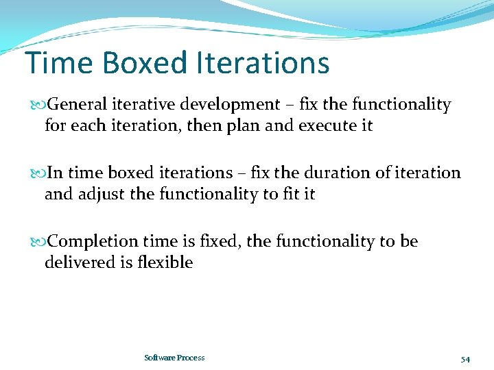 Time Boxed Iterations General iterative development – fix the functionality for each iteration, then