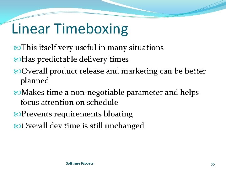 Linear Timeboxing This itself very useful in many situations Has predictable delivery times Overall