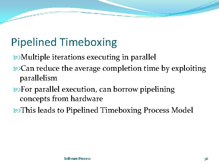 Pipelined Timeboxing Multiple iterations executing in parallel Can reduce the average completion time by