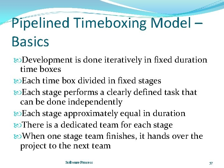 Pipelined Timeboxing Model – Basics Development is done iteratively in fixed duration time boxes