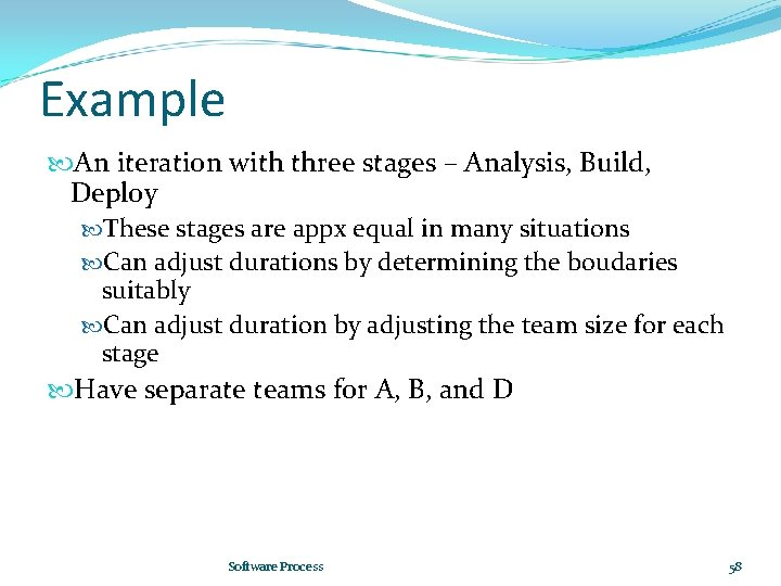 Example An iteration with three stages – Analysis, Build, Deploy These stages are appx