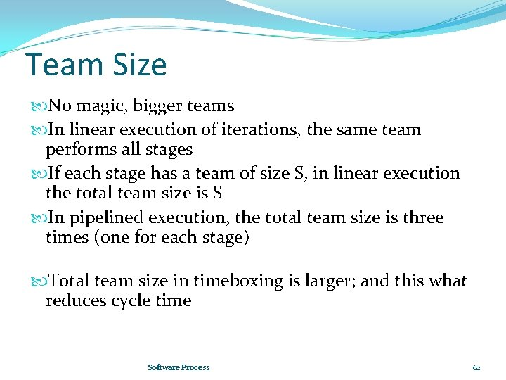 Team Size No magic, bigger teams In linear execution of iterations, the same team