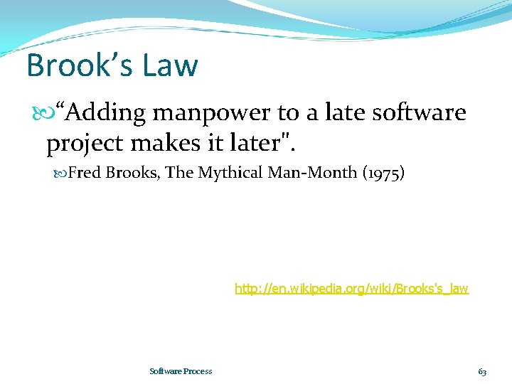 """Brook's Law """"Adding manpower to a late software project makes it later"""". Fred Brooks,"""