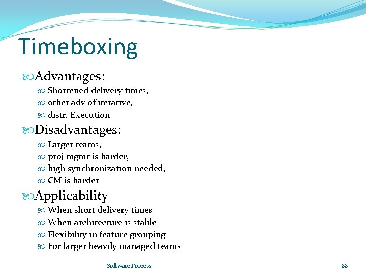Timeboxing Advantages: Shortened delivery times, other adv of iterative, distr. Execution Disadvantages: Larger teams,