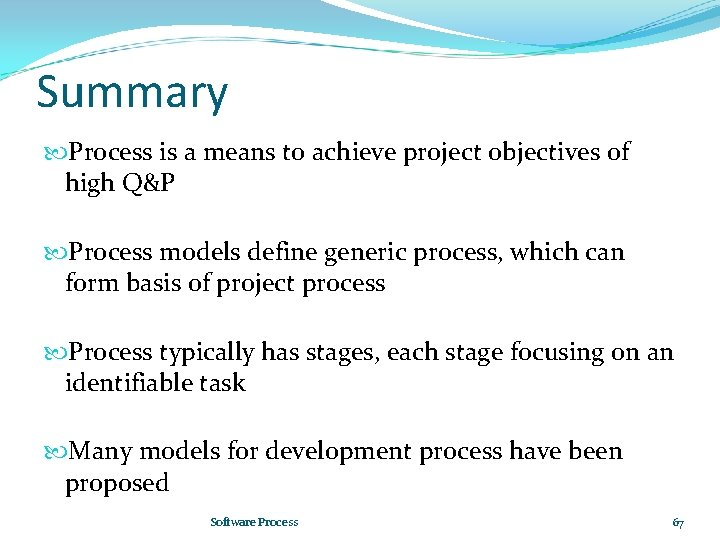 Summary Process is a means to achieve project objectives of high Q&P Process models