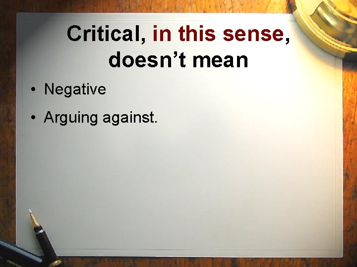 Critical, in this sense, doesn't mean • Negative • Arguing against.