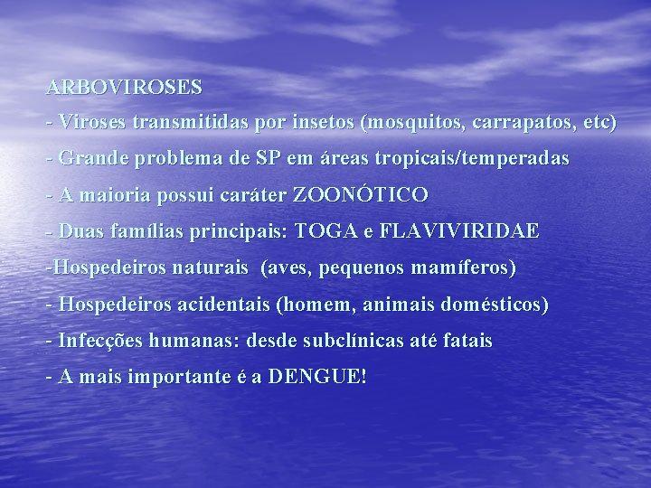 ARBOVIROSES - Viroses transmitidas por insetos (mosquitos, carrapatos, etc) - Grande problema de SP
