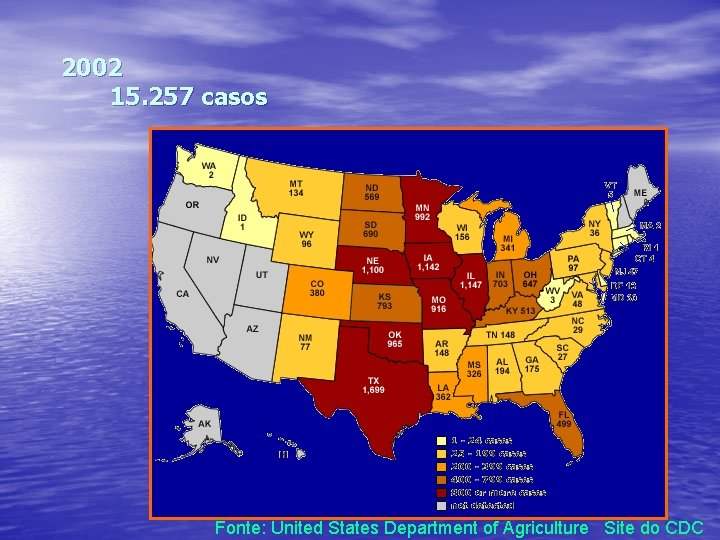 2002 15. 257 casos Fonte: United States Department of Agriculture Site do CDC