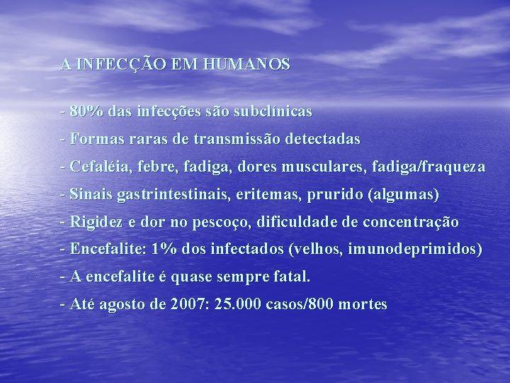 A INFECÇÃO EM HUMANOS - 80% das infecções são subclínicas - Formas raras de