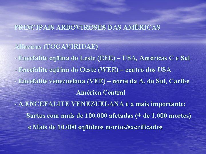 PRINCIPAIS ARBOVIROSES DAS AMÉRICAS Alfavírus (TOGAVIRIDAE) - Encefalite eqüina do Leste (EEE) – USA,