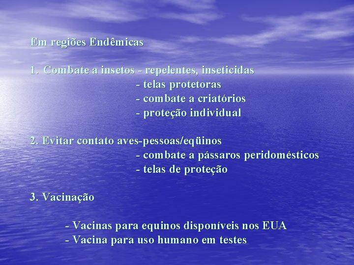 Em regiões Endêmicas 1. Combate a insetos - repelentes, inseticidas - telas protetoras -