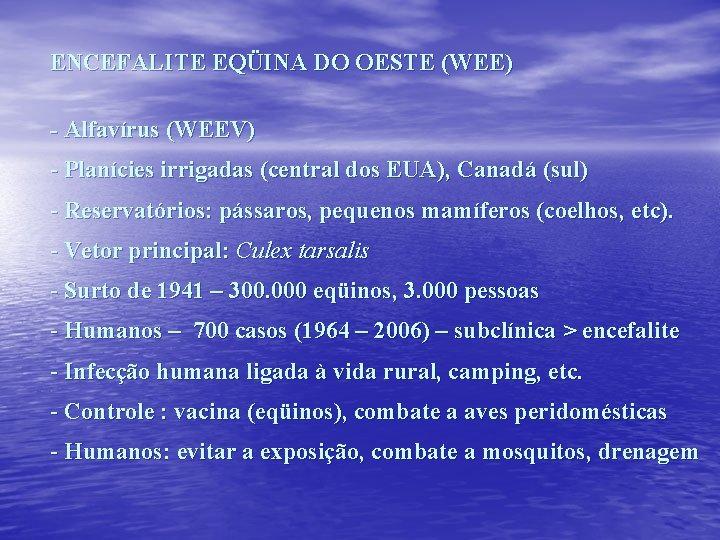 ENCEFALITE EQÜINA DO OESTE (WEE) - Alfavírus (WEEV) - Planícies irrigadas (central dos EUA),