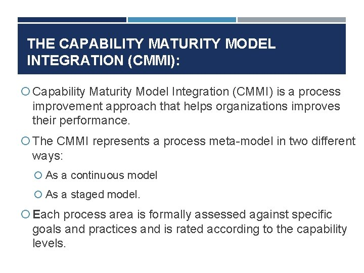 THE CAPABILITY MATURITY MODEL INTEGRATION (CMMI): Capability Maturity Model Integration (CMMI) is a process