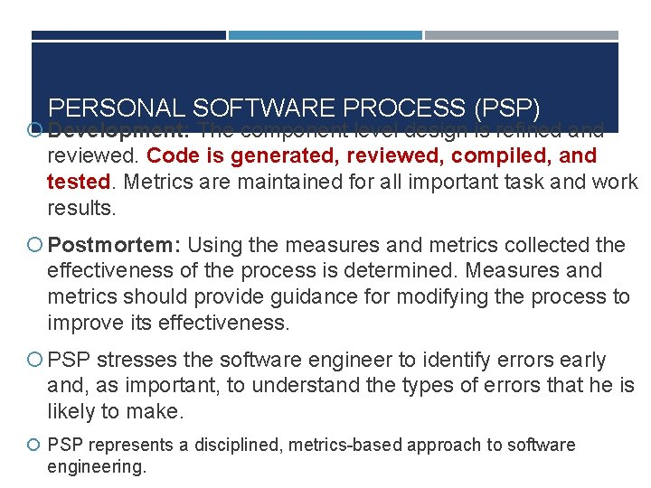 PERSONAL SOFTWARE PROCESS (PSP) Development: The component level design is refined and reviewed. Code
