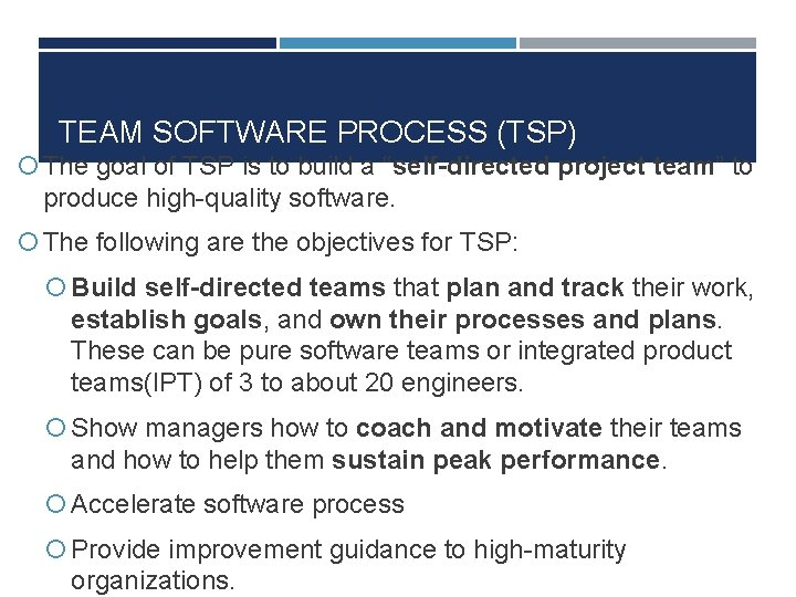 """TEAM SOFTWARE PROCESS (TSP) The goal of TSP is to build a """"self-directed project"""