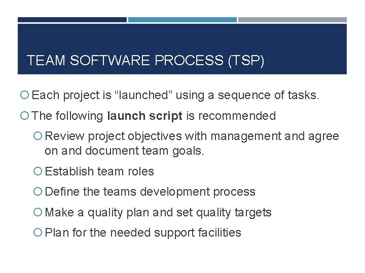 """TEAM SOFTWARE PROCESS (TSP) Each project is """"launched"""" using a sequence of tasks. The"""