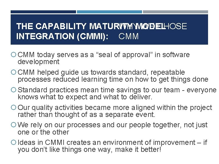 """THE CAPABILITY MATURITY WHYMODEL WE CHOSE INTEGRATION (CMMI): CMM today serves as a """"seal"""