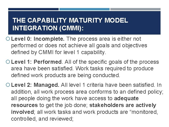 THE CAPABILITY MATURITY MODEL INTEGRATION (CMMI): Level 0: Incomplete. The process area is either