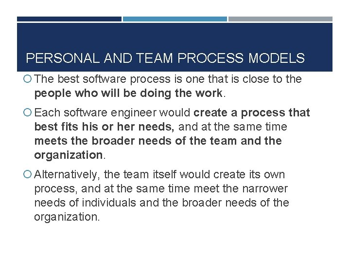 PERSONAL AND TEAM PROCESS MODELS The best software process is one that is close