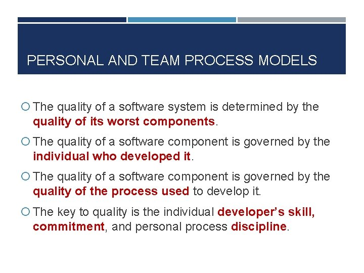 PERSONAL AND TEAM PROCESS MODELS The quality of a software system is determined by