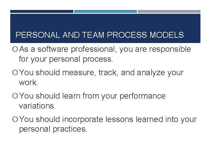 PERSONAL AND TEAM PROCESS MODELS As a software professional, you are responsible for your