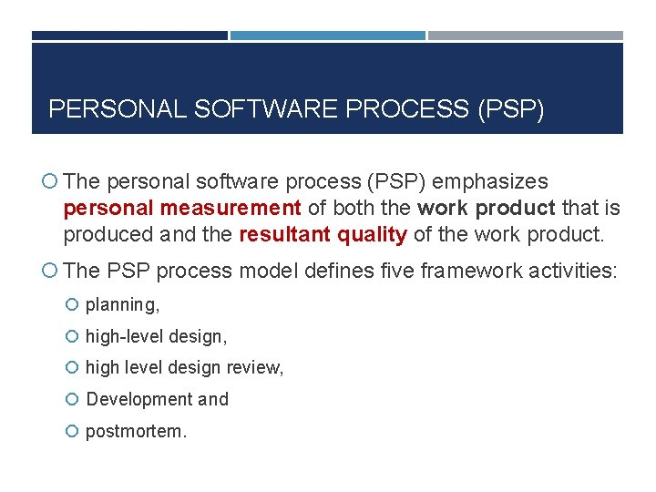 PERSONAL SOFTWARE PROCESS (PSP) The personal software process (PSP) emphasizes personal measurement of both