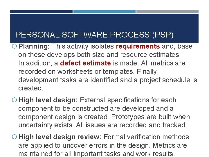 PERSONAL SOFTWARE PROCESS (PSP) Planning: This activity isolates requirements and, base on these develops