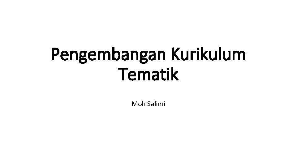 Pengembangan Kurikulum Tematik Moh Salimi