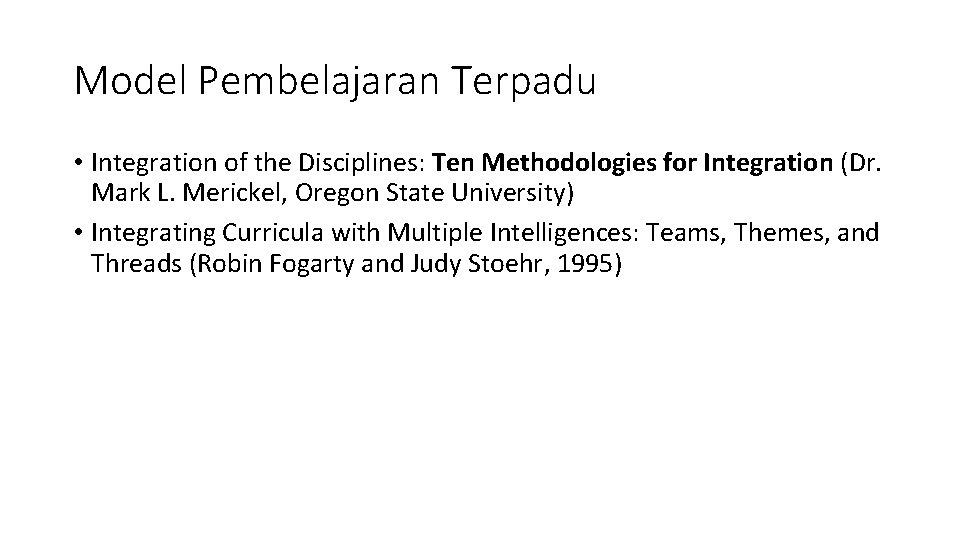 Model Pembelajaran Terpadu • Integration of the Disciplines: Ten Methodologies for Integration (Dr. Mark