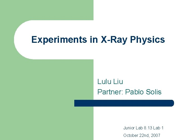 Experiments in X-Ray Physics Lulu Liu Partner: Pablo Solis Junior Lab 8. 13 Lab