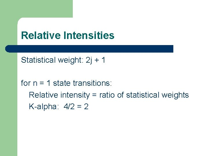Relative Intensities Statistical weight: 2 j + 1 for n = 1 state transitions: